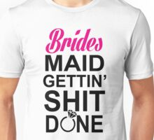 BRIDES MAID GETTING SHIT DONE Unisex T-Shirt
