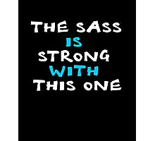 The sass is strong with this one clever quotes funny t-shirt Photographic Print
