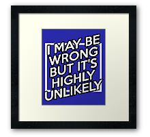 I may be wrong but it's highly unlikely cool funny t-shirt Framed Print