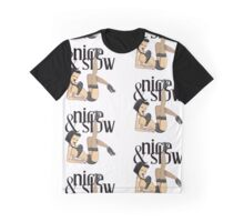 Nice& Slow Graphic T-Shirt