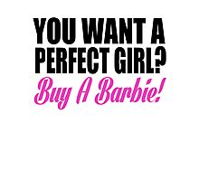 YOU WANT A PERFECT GIRL Photographic Print