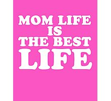 Mom life is the best life cool clever quotes funny t-shirt Photographic Print