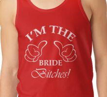 I'm The Bride Bitches! Tank Top
