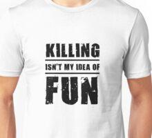 Killing Isn't My Idea Of Fun Unisex T-Shirt