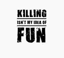 Killing Isn't My Idea Of Fun Unisex T-Shirt