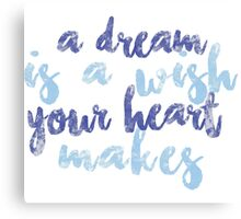 A Dream Is a Wish Your Heart Makes Canvas Print