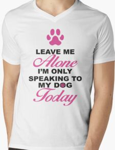 Leave Me Alone, I'm Only Speaking To My Dog Today. Mens V-Neck T-Shirt
