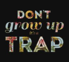 Don't grow up, it's a trap. Kids Tee