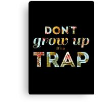 Don't grow up, it's a trap. Canvas Print