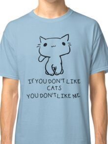 If You Don't Like Cats You Don't Like Me Classic T-Shirt