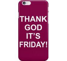 Thank God It's Friday! iPhone Case/Skin