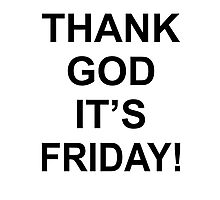 Thank God It's Friday! Photographic Print