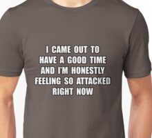 I came out to have a good time... Unisex T-Shirt