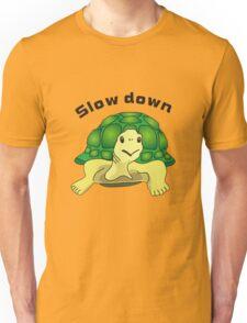 Slow down Unisex T-Shirt