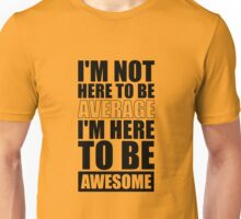 I'm Not Here to Be Average I'm Here to Be Awesome - Gym Inspirational Quotes Unisex T-Shirt