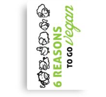 6 reasons to go vegan Canvas Print
