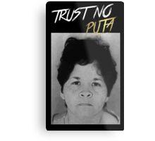 Trust No Puta Metal Print