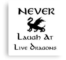 Never Laugh at Live Dragons (Black) Canvas Print