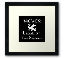 Never Laugh at Live Dragons (White) Framed Print
