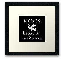 Never Laugh at Live Dragons (White) Framed Print