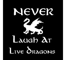 Never Laugh at Live Dragons (White) Photographic Print