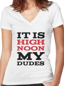 It Is High Noon My Dudes Women's Fitted V-Neck T-Shirt
