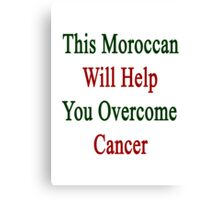 This Moroccan Will Help You Overcome Cancer  Canvas Print