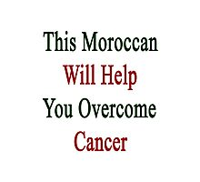 This Moroccan Will Help You Overcome Cancer  Photographic Print