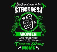 Mom - God Found Some Of The Strongest Women And Made Them Cerebral Palsy Moms Unisex T-Shirt