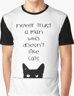 Never Trust a Man Who Doesn't Love Cats Graphic T-Shirt