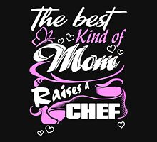 Mom - The Best Kind Of Mom Raises A Chef Unisex T-Shirt