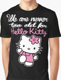 Mom - We Are Never Too Old For Hello Kitty Graphic T-Shirt