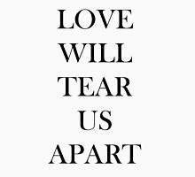Love Will Tear Us Apart Unisex T-Shirt