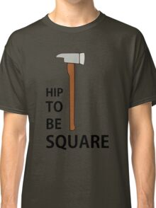 Hip To Be Square Classic T-Shirt