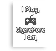 I Play, therefore I am Canvas Print