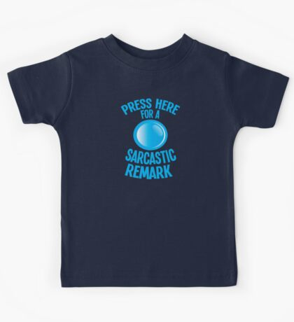 Press here for a SARCASTIC remark! Kids Tee