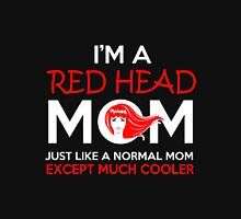 Mother - I'm A Red Head Mom Just Like A Normal Mom Except Much Cooler Unisex T-Shirt