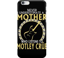 Mother - Never Underestimate Mother Who Listen To Motley Crue iPhone Case/Skin