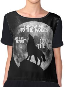 Throw me to the Wolves and i will return Leading the Pack Chiffon Top