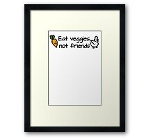 Eat veggies not friends Framed Print