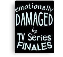emotionally damaged by tv series finales Canvas Print