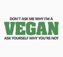 Don't ask me why I'm a vegan, ask yourself why you're not Kids Clothes