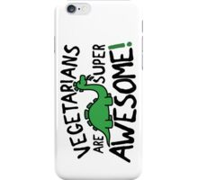 Vegetarians are super awesome! iPhone Case/Skin