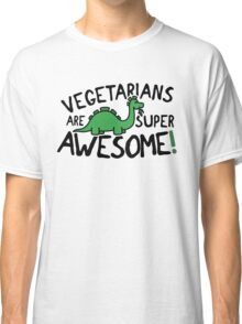 Vegetarians are super awesome! Classic T-Shirt