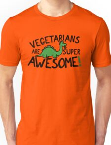Vegetarians are super awesome! Unisex T-Shirt