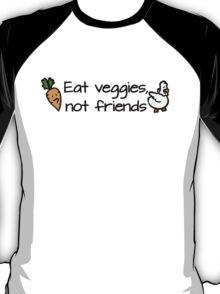 Eat veggies not friends T-Shirt