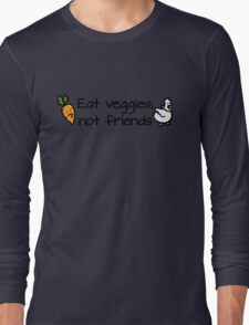 Eat veggies not friends Long Sleeve T-Shirt