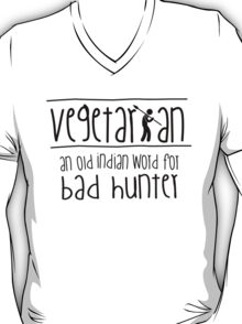 Vegetarian - an old indian word for bad hunter T-Shirt