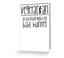 Vegetarian - an old indian word for bad hunter Greeting Card