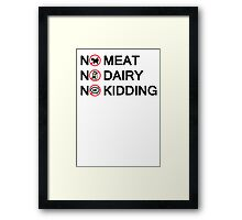 Vegan: no meat, no dairy, no kidding! Framed Print